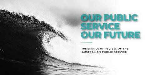 Our Public Service Our Future. Independent Review of the Australian Public Service